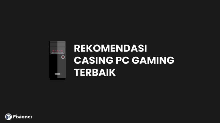 Casing PC Gaming Terbaik 2021