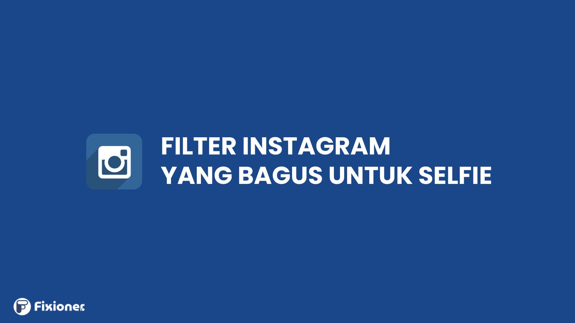 filter Instagram yang bagus untuk selfie